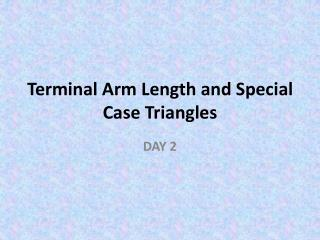 Terminal Arm Length and Special Case Triangles