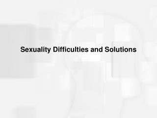 Sexuality Difficulties and Solutions