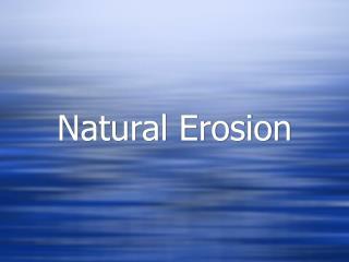 Natural Erosion