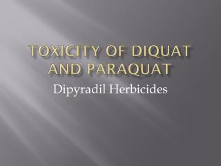 Toxicity of  Diquat  and  Paraquat