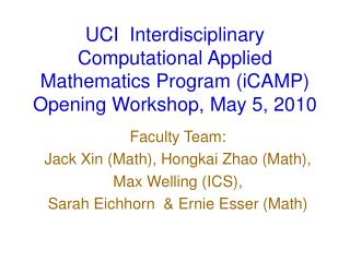 UCI  Interdisciplinary Computational Applied Mathematics Program (iCAMP)  Opening Workshop, May 5, 2010