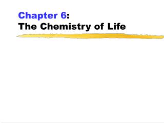 Chapter 6 : The Chemistry of Life