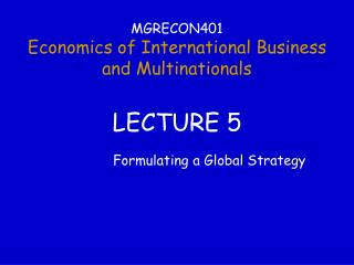 MGRECON401 Economics of International Business  and Multinationals LECTURE 5