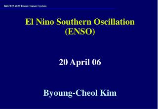El Nino Southern Oscillation (ENSO) 20 April 06 Byoung-Cheol Kim