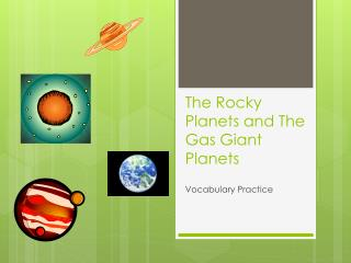 The Rocky Planets and The Gas Giant Planets