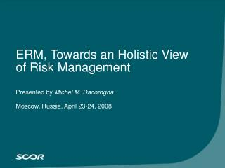 ERM, Towards an Holistic View of Risk Management