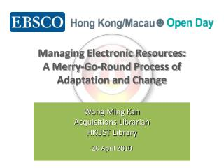 Managing Electronic Resources:  A Merry-Go-Round Process of Adaptation and Change