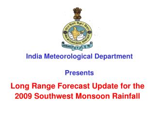 Long Range Forecast Update for the 2009 Southwest Monsoon Rainfall
