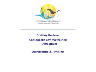Drafting the New Chesapeake Bay  Watershed Agreement  Architecture & Timeline