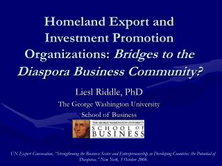 Homeland Export and Investment Promotion Organizations:  Bridges to the Diaspora Business Community?