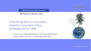 Ronan Lyons, IBM Global Centre for Economic Development  Dansk Industri  Conference, Copenhagen, April 2008