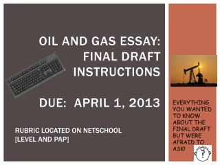 Oil and Gas Essay: Final Draft Instructions due:  APRIL 1, 2013