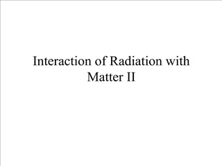 Interaction of Radiation with Matter II