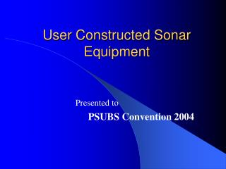 User Constructed Sonar Equipment
