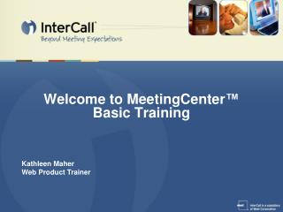 Welcome to MeetingCenter ™ Basic Training