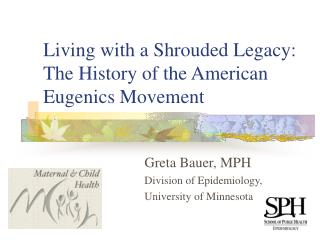 Living with a Shrouded Legacy:  The History of the American Eugenics Movement
