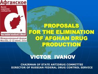 PROPOSALS  FOR THE ELIMINATION  OF AFGHAN DRUG PRODUCTION