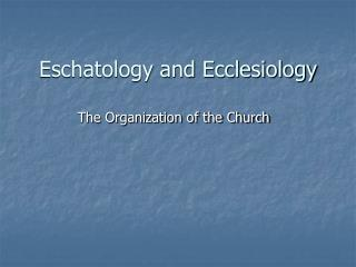 Eschatology and Ecclesiology