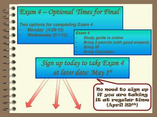 Exam  4 – Optional  Times for Final  Two options for completing Exam 4 Monday  (4/29/13) Wednesday (5/1/13 )