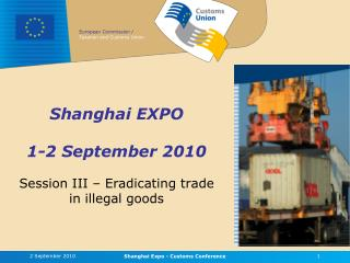 Shanghai EXPO 1-2 September 2010 Session III – Eradicating trade in illegal goods