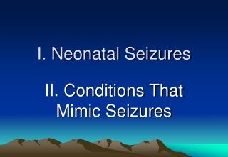 I. Neonatal Seizures