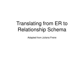 Translating from ER to Relationship Schema
