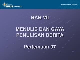 BAB VII MENULIS DAN GAYA  PENULISAN BERITA Pertemuan 07