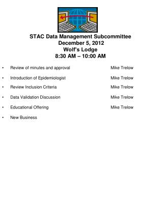 STAC Data Management Subcommittee  December 5, 2012 Wolf's Lodge 8:30 AM – 10:00 AM