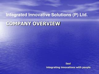 COMPANY OVERVIEW iisol  integrating innovations with people