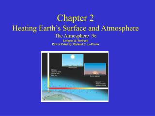 Chapter 2 Heating Earth's Surface and Atmosphere The Atmosphere  9e Lutgens & Tarbuck Power Point by Michael C. LoPrest