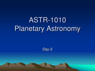ASTR-1010 Planetary Astronomy