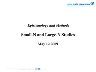 Epistemology and Methods Small-N and Large-N Studies May 12 2009