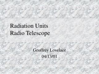 Radiation Units Radio Telescope