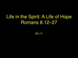 Life in the Spirit: A Life of Hope Romans 8.12–27