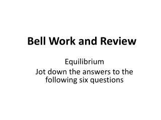 Equilibrium Jot down the answers to the following six questions