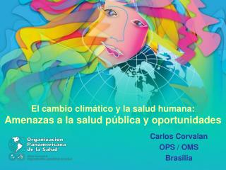 Carlos Corvalan OPS / OMS Brasilia