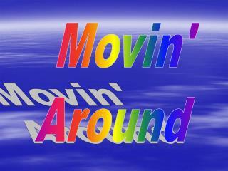 Movin'  Around