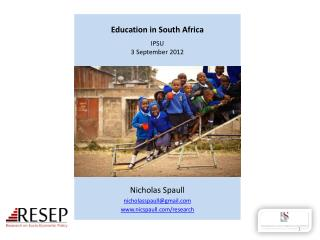 Education  in South Africa IPSU 3 September 2012