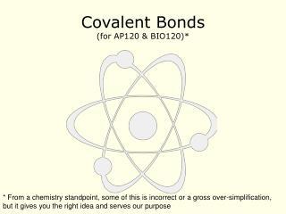 Covalent Bonds (for AP120 & BIO120)*