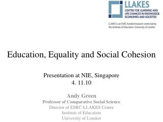 Education, Equality and Social Cohesion Presentation at NIE, Singapore 4. 11.10