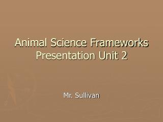 Animal Science Frameworks Presentation Unit 2