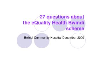 27 questions about  the eQuality Health Bwindi scheme