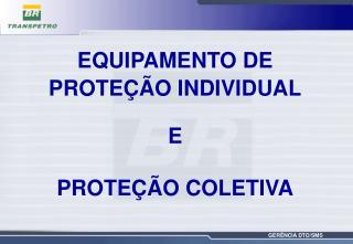 EQUIPAMENTO DE PROTEÇÃO INDIVIDUAL E PROTEÇÃO COLETIVA