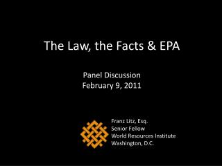The Law, the Facts & EPA Panel Discussion February 9, 2011