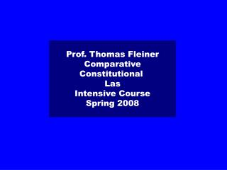 Prof. Thomas Fleiner Comparative Constitutional  Las Intensive Course Spring 2008