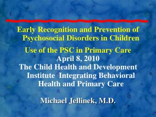 Early Recognition and Prevention of Psychosocial Disorders in Children Use of the PSC in Primary Care April 8, 2010