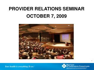 PROVIDER RELATIONS SEMINAR OCTOBER 7, 2009