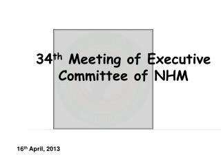 34 th  Meeting of Executive Committee of NHM