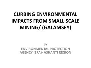 CURBING ENVIRONMENTAL IMPACTS FROM SMALL SCALE MINING/ (GALAMSEY)