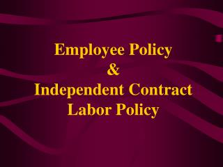 Employee Policy & Independent Contract Labor Policy